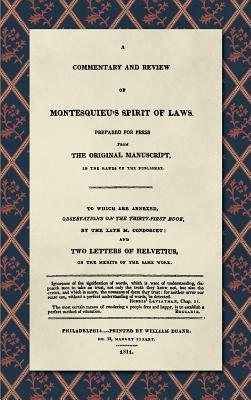 A Commentary and Review of Montesquieu's Spirit of Laws, Prepared for Press from the Original Manuscript in the Hands of the Publisher (1811): To Which Are Annexed, Observations on the Thirty-First Book, by the Late M. Condorcet. and Two Letters of Hel...