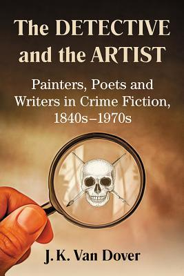 The Detective and the Artist: Painters, Poets and Writers in Crime Fiction, 1840s-1970s
