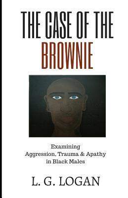 The Case of the Brownie: Examining Aggression, Trauma & Apathy in Black Males