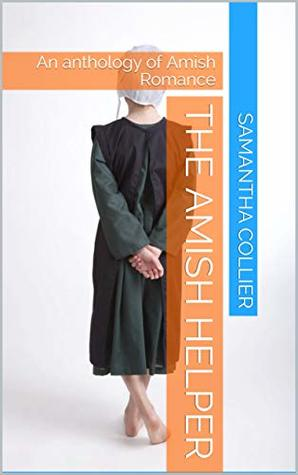 The Amish Helper: An anthology of Amish Romance