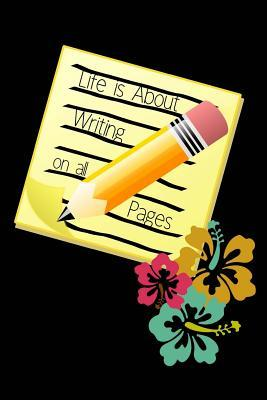 Life Is about Writing on All Pages: Floral Life Quote Journal 6 X 9 Planner for Keeping a Personal Reflection, Sketching and Writing Skills for Women, Girls and Teens