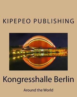 Kongresshalle Berlin: Around the World