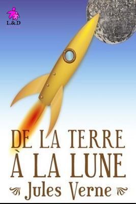 de la Terre � La Lune (+biographie Et Bibliographie)