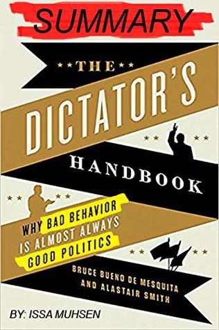 Summary: The dictator's Handbook: Why Bad Behavior is Almost Always Good Politics