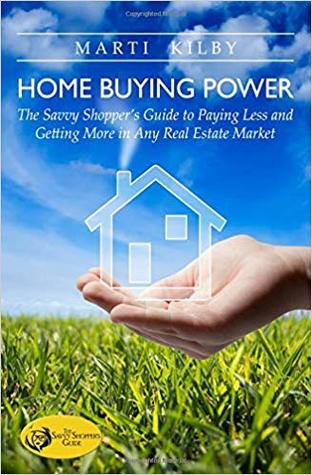 Home Buying Power: The Savvy Shopper's Guide to Paying Less and Getting More in Any Real Estate Market