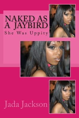 Naked as a Jaybird: She Was Uppity