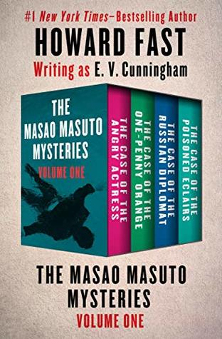The Masao Masuto Mysteries Volume One: The Case of the Angry Actress, The Case of the One-Penny Orange, The Case of the Russian Diplomat, and The Case of the Poisoned Eclairs