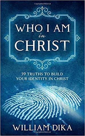 Who I Am In Christ: 59 Truths To Build Your Identity in Christ
