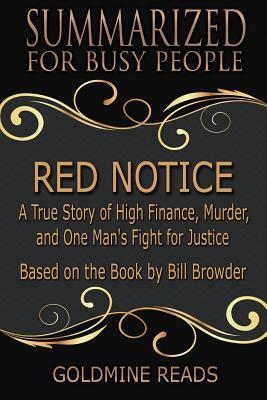 Summary: Red Notice - Summarized for Busy People: A True Story of High Finance, Murder, and One Man's Fight for Justice: Based on the Book by Bill Browder