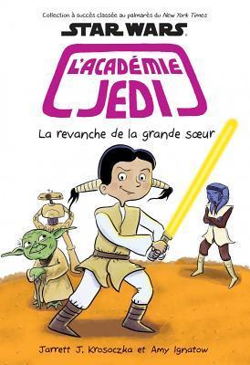 Star Wars: l'Acad?mie Jedi: N? 7 - La Revanche de la Grande Soeur