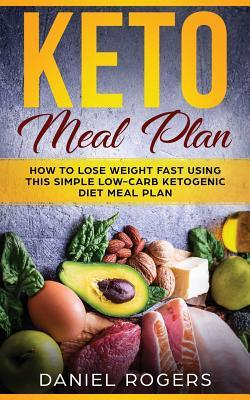 Keto Meal Plan: How to Lose Weight Fast Using This Simple Low-Carb Ketogenic Diet Meal Plan