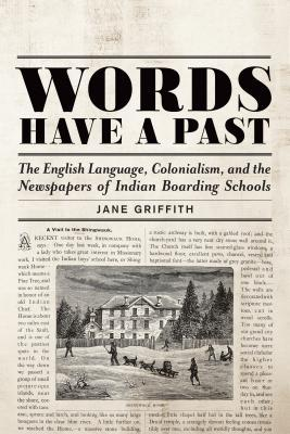 Words Have a Past: The English Language, Colonialism, and the Newspapers of Indian Boarding Schools