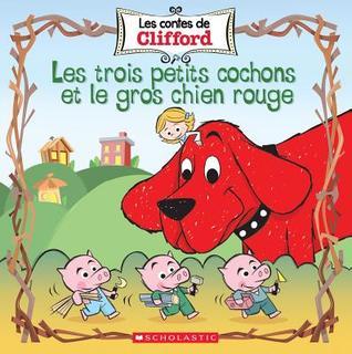 Les Contes de Clifford: Les Trois Petits Cochons Et Le Gros Chien Rouge
