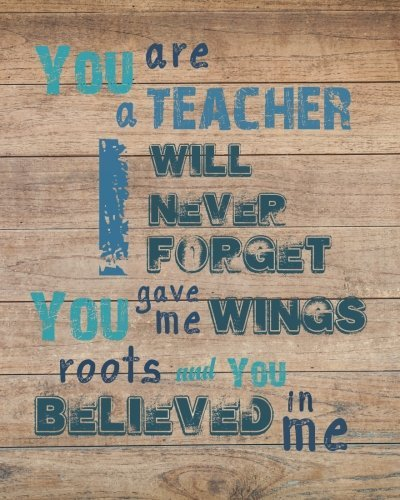 You are a teacher I will never forget you give me wings roots and you believed in me: Teacher quote notebook gift Lined Composition Notebook for 132 ... gift book Inspirational notebook Series