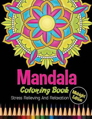 Mandala Coloring Book: Midnight Edition Stress Relieving and Relaxation: 25 Unique Mandala Designs and Stress Relieving Patterns for Adult Relaxation, Meditation, and Happiness
