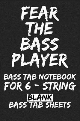 Fear The Bass Player Bass Tab Notebook For 6 String Blank Bass Tab