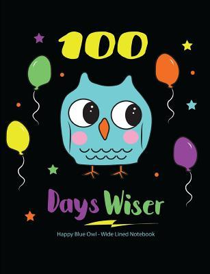 100 Days Wiser Happy Blue Owl Wide Lined Notebook