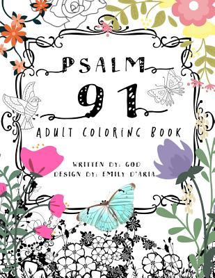 Psalm 91 Adult Coloring Book: A Therapeutic Adult Coloring Book for All Ages to Banish Fear and Meditate on the Promises and Blessings of God Found in Psalm 91