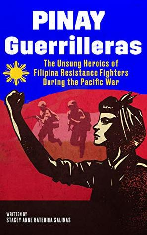Pinay Guerrilleras: The Unsung Heroics of Filipina Resistance Fighters During the Pacific War