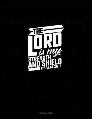 The Lord Is My Strength and Shield - Psalm 28: 7: 3 Column Ledger