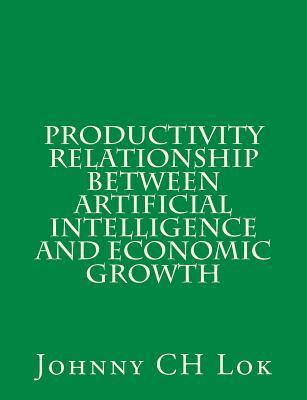 Productivity Relationship Between Artificial Intelligence and Economic Growth