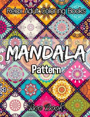 Relax Adult Coloring Books Mandala Pattern by Bee Book: 30 Unique Mandala Designs and Stress Relieving Patterns for Adult Relaxation, Meditation, and Happiness