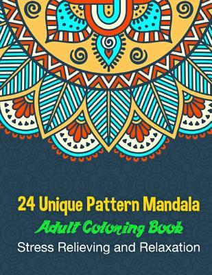 24 Unique Pattern Mandala Adult Coloring Book Stress Relieving and Relaxation: 24 Unique Mandala Designs and Stress Relieving Patterns for Adult Relaxation, Meditation, and Happiness