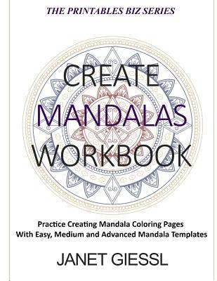 Create Mandalas Workbook: Practice Creating Mandala Coloring Pages with Easy, Medium and Advanced Mandala Templates
