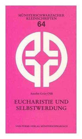 Eucharistie und selbstwerdung / Anselm Grun