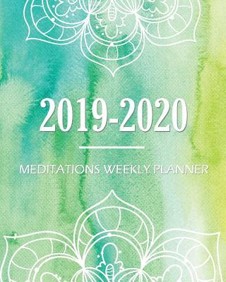 2019-2020 Meditations Weekly Planner: Two Years Meditations Planners Healing for Beginners Yoga Exercises Practicing Mindfulness Mental Health Prayer Namaste Tao Budha Sleep Breathing Music Mantra and Meditate Calm Anxiety Control