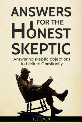 Answers for the Honest Skeptic: Answering Skeptic Objections to Biblical Christianity