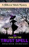 The Case of the Trust Spell: A Hillcrest Witch Mystery