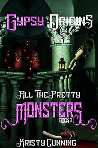 Gypsy Origins (All The Pretty Monsters #3) by Kristy Cunning