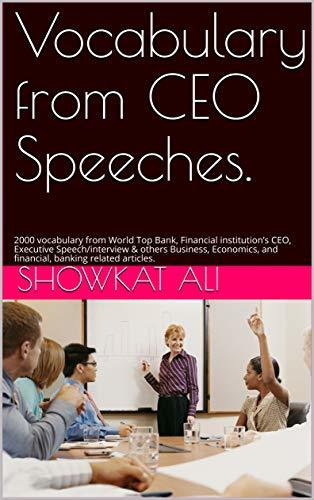 Vocabulary from CEO Speeches.: 2000 vocabulary from World Top Bank, Financial institution's CEO, Executive Speech/interview & others Business, Economics, and financial, banking related articles.