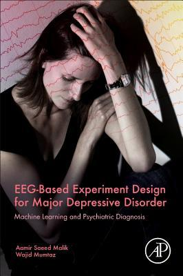 Eeg-Based Experiment Design for Major Depressive Disorder: Machine Learning and Psychiatric Diagnosis