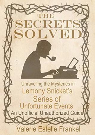 The Secrets Solved: Unraveling the Mysteries of Lemony Snicket's A Series of Unfortunate Events