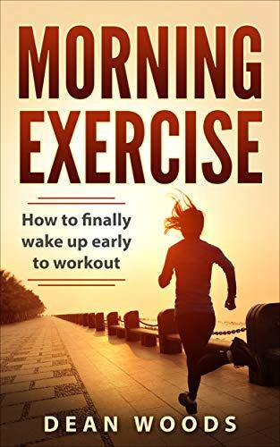 Morning Exercise: How to finally wake up early to workout (The Achiever Series Book 1)