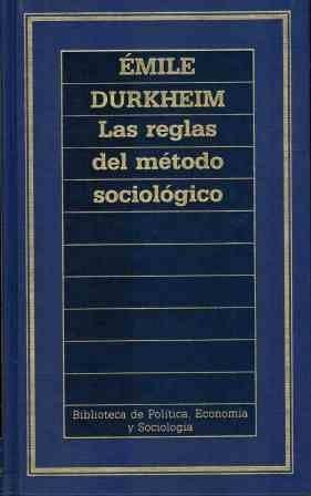 LAS REGLAS DEL METODO SOCIOLOGICO (Biblioteca de Politica, Economia y Sociología)
