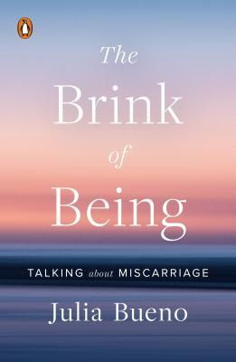 The Brink of Being: Talking about Miscarriage