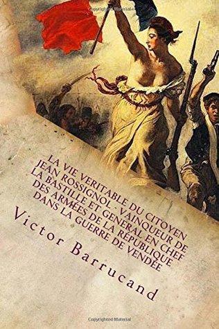 La Vie Veritable Du Citoyen Jean Rossignol - Vainqueur de la Bastille Et General