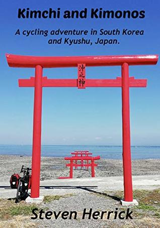 Kimchi and Kimonos: A cycling adventure in South Korea and Kyushu, Japan (AsiaVelo Series Book 2)