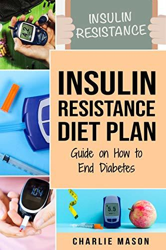 Insulin Resistance Diet Plan: Guide on How to End Diabetes The Insulin Resistance Diet: Insulin Resistance Diet Book Solution