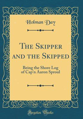 The Skipper and the Skipped: Being the Shore Log of Cap'n Aaron Sproul