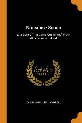 Nonsense Songs: (the Songs That Came Out Wrong) from Alice in Wonderland