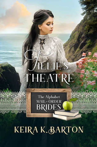 Tillie's Theatre (The Alphabet Mail-Order Brides, #20)