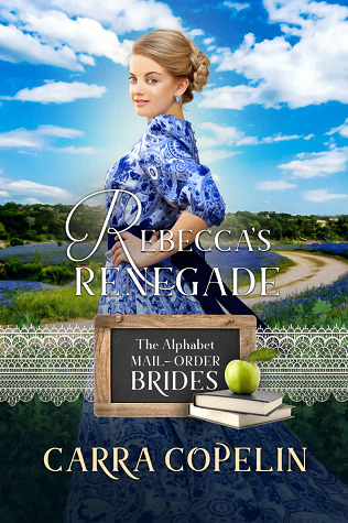 Rebecca's Renegade : A Brides of Texas Code Story (The Alphabet Mail-Order Brides, #18)