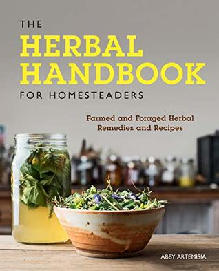 The Herbal Handbook for Homesteaders:Farmed and Foraged Herbal Remedies and Recipes