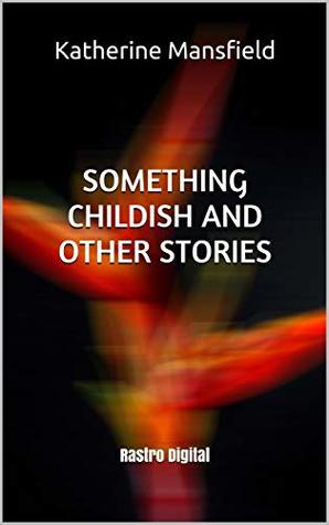 Something Childish and Other Stories : (Annotated)(Illustrated)(Biography)