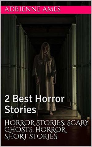 Horror Stories: Scary Ghosts, Horror Short Stories: 2 Best Horror Stories