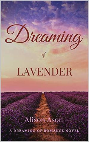 Dreaming of Lavender: A novel about falling in love, forgiveness and friendship. (Dreaming of Love Book 1)